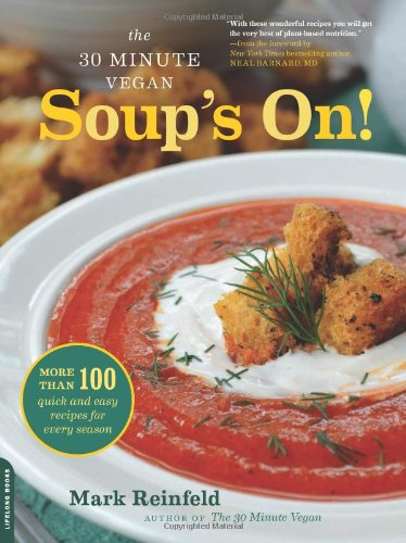 The 30 Minute Vegan - Soups' On by Mark Reinfeld -reviewed by VegansEatWhat.com