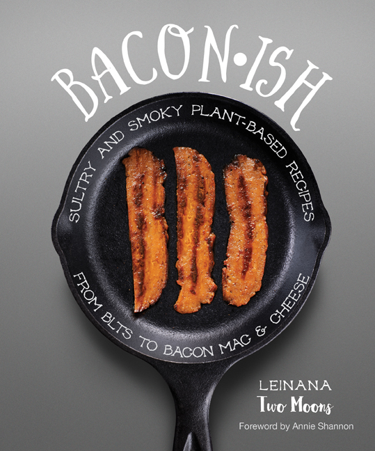 Baconish Sultry and Smoky Plant-Based Recipes by Leinana Two Moons - Reviewed by VegansEatWhat.com