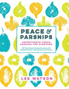 Peace and Parsnips Adventurous Vegan Cooking for Everyone by Lee Watson - Cookbook Review by VegansEatWhat.com